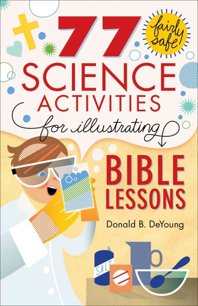77 SCIENCE ACTIVITIES FOR ILLUSTRATING BIBLE LESSONS