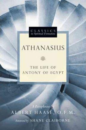 ATHANASIUS THE LIFE  OF ANTONY OF EGYPT