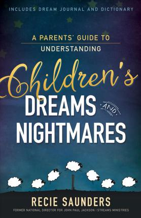 A PARENTS GUIDE TO UNDERSTANDING CHILDREN'S DREAMS