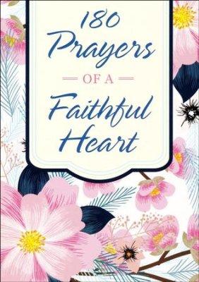 180 Prayers Of A Faithful Heart