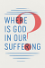 WHERE IS GOD IN OUR SUFFERING TRACT PACK OF 25
