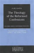 THEOLOGY OF THE REFORMED CONFESSIONS