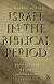 ISRAEL IN THE BIBLICAL PERIOD