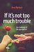IF ITS NOT TOO MUCH TROUBLE