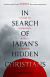 IN SEARCH OF JAPANS HIDDEN CHRISTIANS