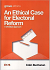 AN ETHICAL CASE FOR ELECTORAL REFORM