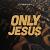 ONLY JESUS CD