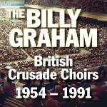 THE BILLY GRAHAM BRITISH CRUSADE CHOIRS 1954 - 1991 CD