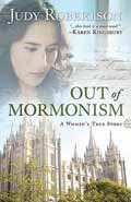 OUT OF MORMONISM A WOMANS TRUE STORY
