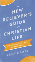 NEW BELIEVERS GUIDE TO THE CHRISTIAN LIFE