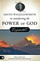 WIGGLESWORTH ON MANIFESTING THE POWER OF GOD