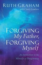 FORGIVING MY FATHER, FORGIVING MYSELF