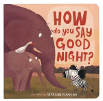 HOW DO YOU SAY GOODNIGHT BOARD BOOK