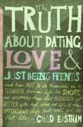 TRUTH ABOUT DATING LOVE & JUST BEING FRIENDS