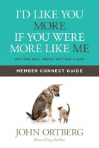 I'D LIKE YOU MORE IF YOU WERE MORE LIKE ME MEMBER GUIDE