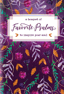 A BOUQUET OF FAVOURITE PSALMS TO INSPIRE YOUR HEART
