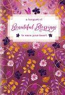 A BOUQUET OF BEAUTIFUL BLESSINGS TO WARM YOUR HEART
