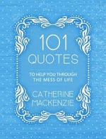 101 QUOTES TO HELP YOU THROUGH THE MESS OF LIFE