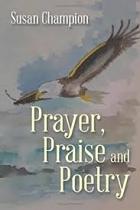 PRAYER PRAISE AND POETRY