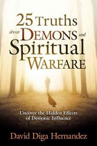 25 TRUTHS ABOUT DEMONS AND SPIRITUAL WARFARE