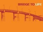 BRIDGE TO LIFE