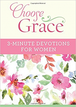 CHOOSE GRACE: 3 MINUTE DEVOTIONS FOR WOMEN