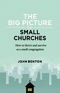 THE BIG PICTURE FOR SMALL CHURCHES