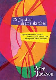 25 CHRISTIAN DRAMA SKETCHES