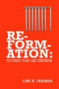 REFORMATION YESTERDAY TODAY AND TOMORROW