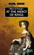 AT THE MERCY OF KINGS MARY OF ORANGE