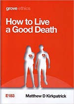 HOW TO LIVE A GOOD DEATH