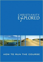 CHRISTIANITY EXPLORED HOW TO RUN THE COURSE