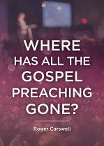 WHERE HAS ALL THE GOSPEL PREACHING GONE