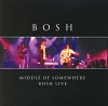 MIDDLE OF SOMEWHERE BOSH LIVE CD
