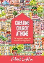 CREATING CHURCH AT HOME - LIVING WITH ANXIETY OR DEPRESSION