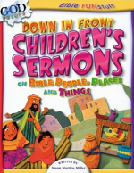 DOWN IN FRONT CHILDRENS SERMONS