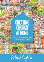 CREATING CHURCH AT HOME - HOUSEBOUND DUE TO DISABILITY OR ILLNESS